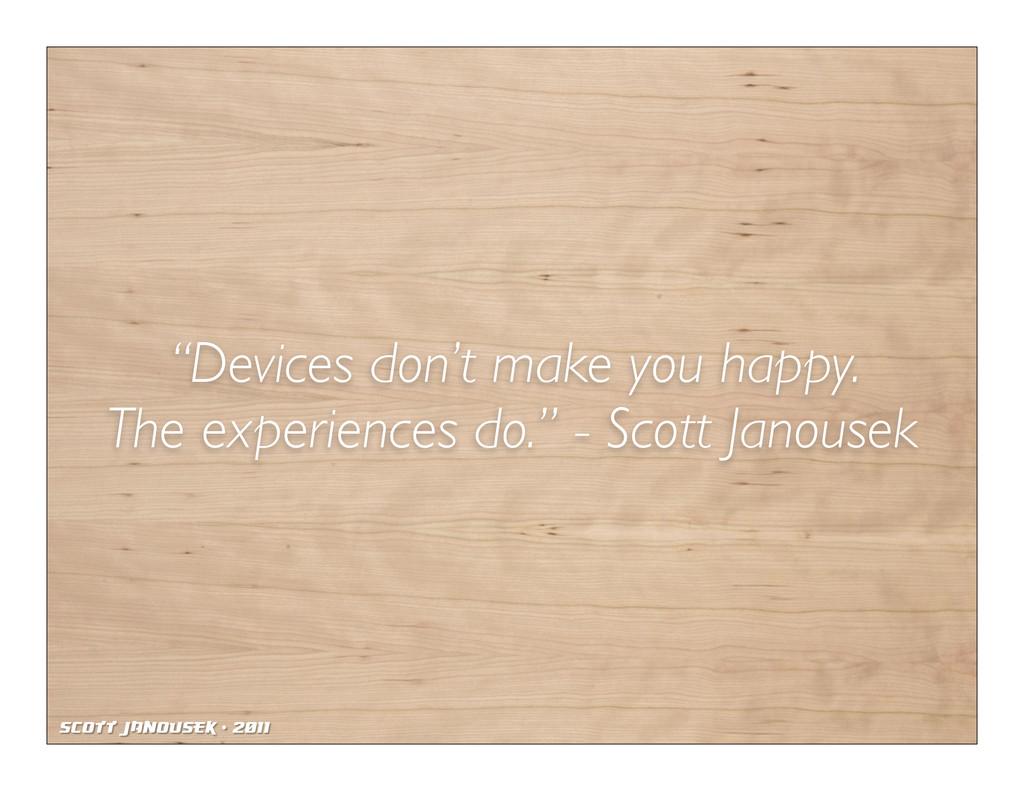 "Scott Janousek - 2011 ""Devices don't make you h..."