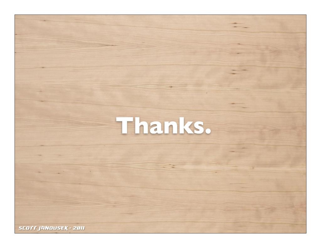 Scott Janousek - 2011 Thanks.
