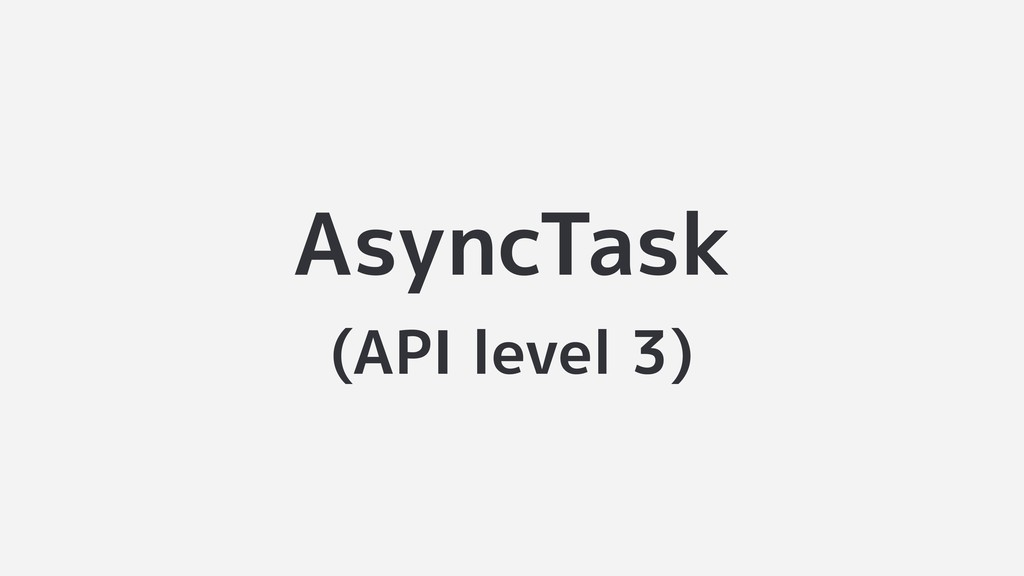 AsyncTask (API level 3)