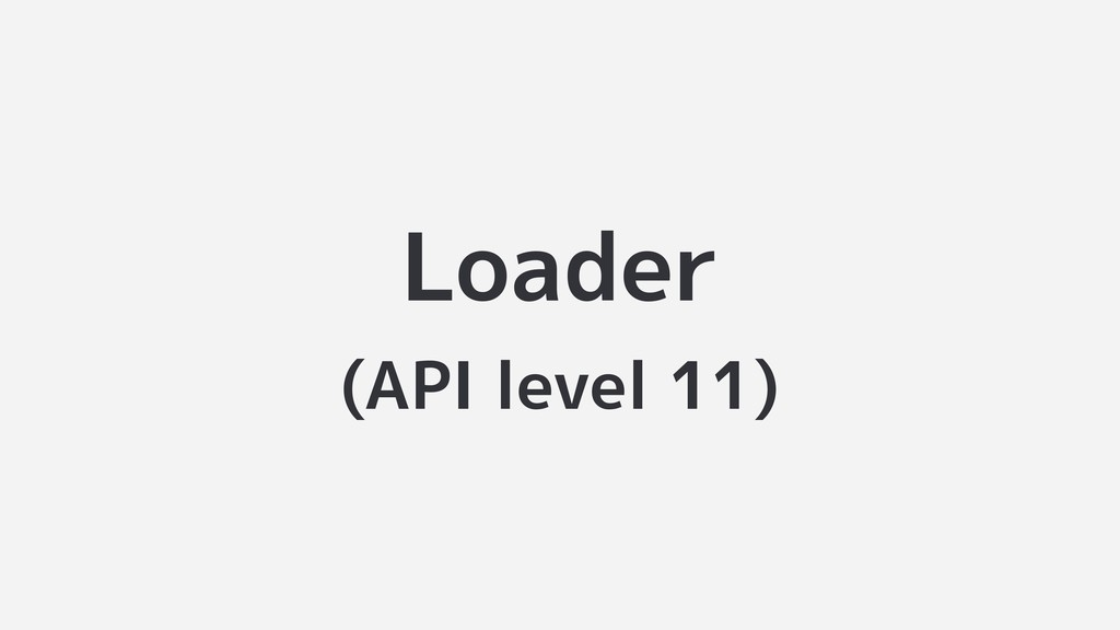 Loader (API level 11)