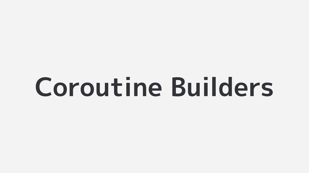 Coroutine Builders