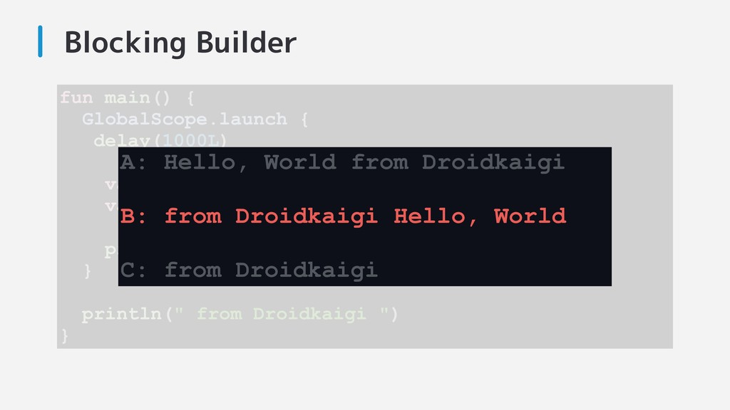 Blocking Builder fun main() { GlobalScope.launc...
