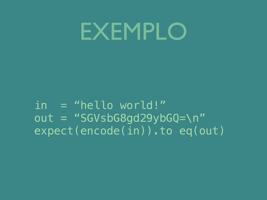 "EXEMPLO in = ""hello world!"" out = ""SGVsbG8gd29y..."