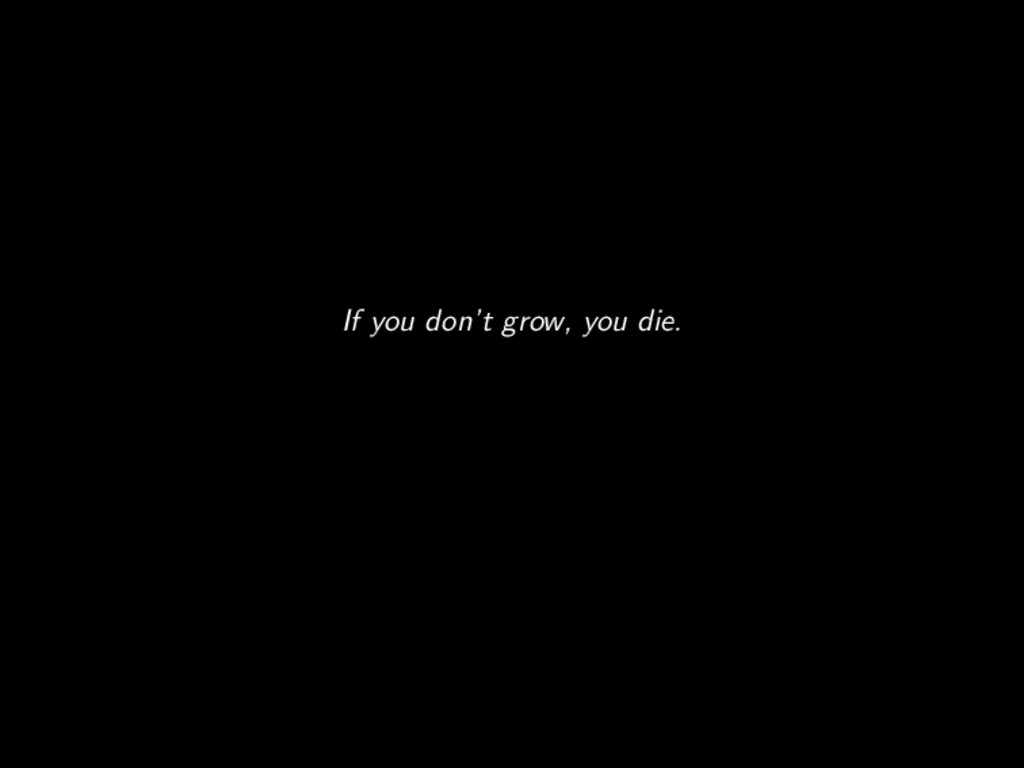 If you don't grow, you die.