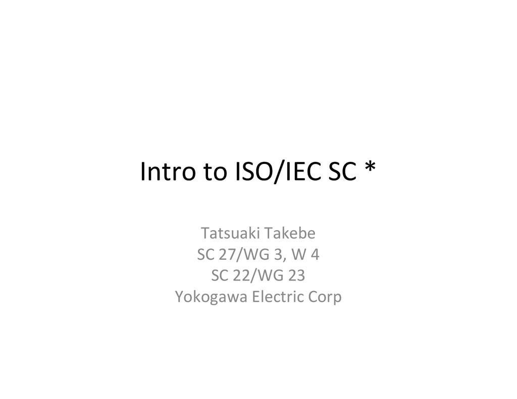 Intro to ISO/IEC SC * Tatsuaki Takebe SC 27/WG ...