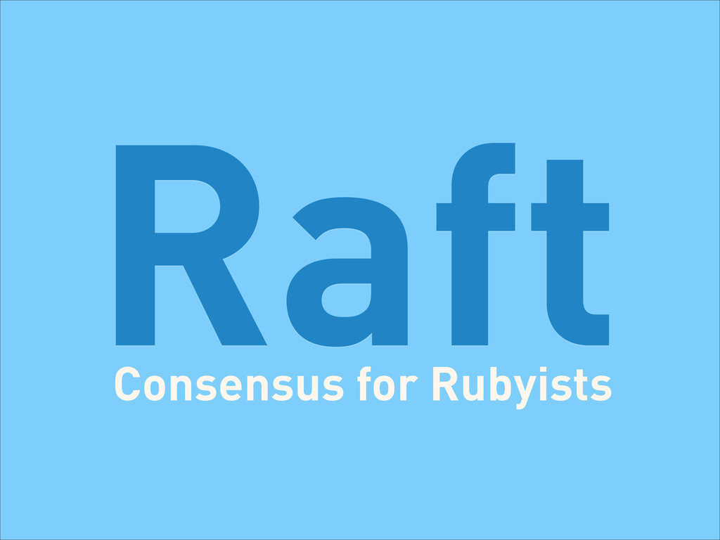 Raft Consensus for Rubyists