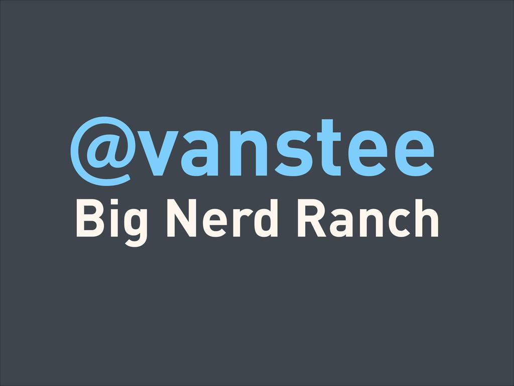 @vanstee Big Nerd Ranch