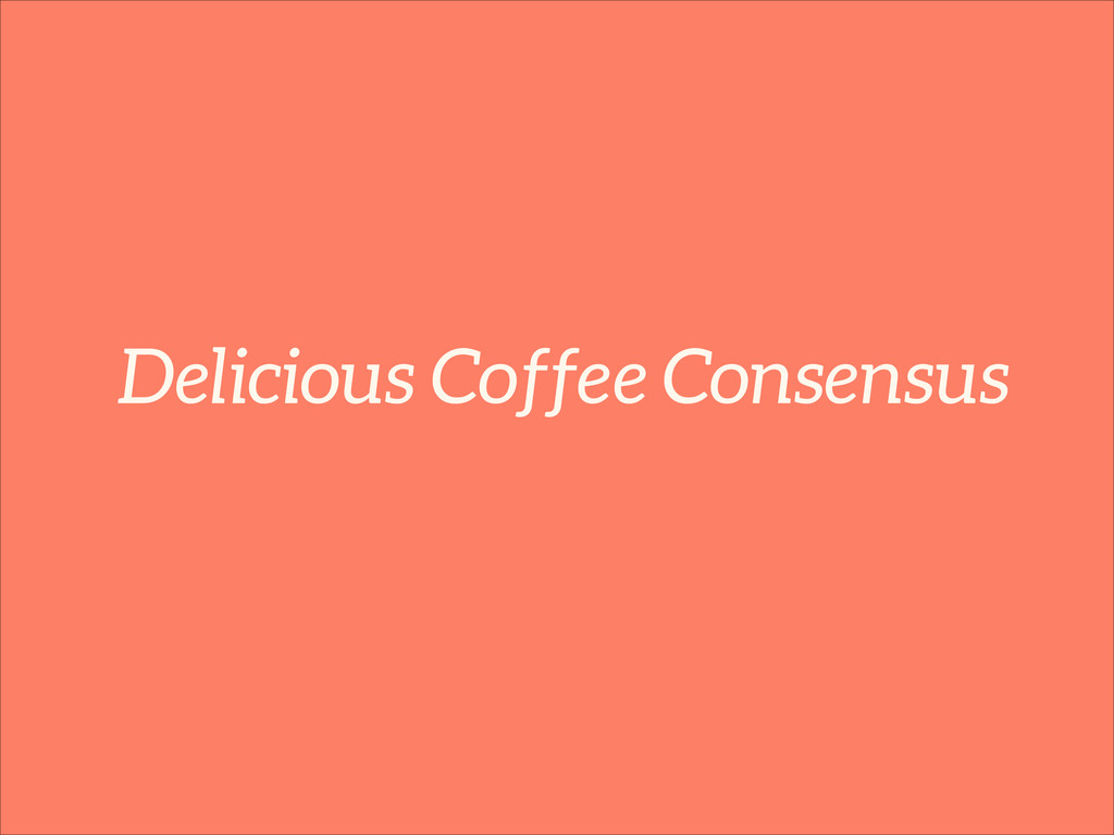 Delicious Coffee Consensus