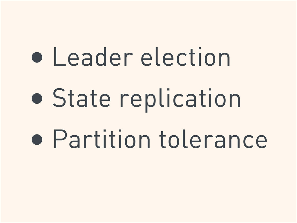 • Leader election • State replication • Partiti...