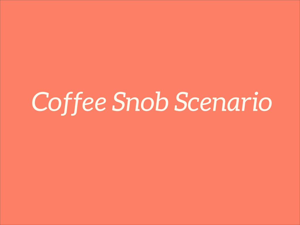 Coffee Snob Scenario