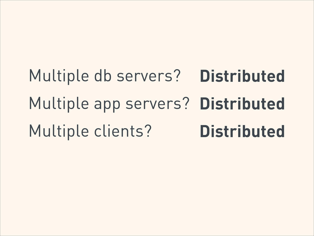 Multiple db servers? Distributed Multiple app s...