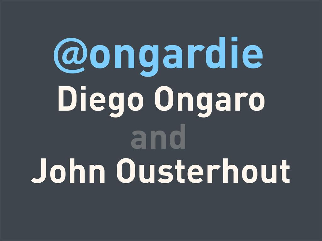 @ongardie Diego Ongaro John Ousterhout and