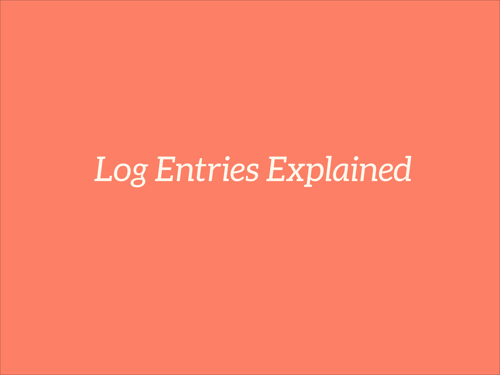 Log Entries Explained