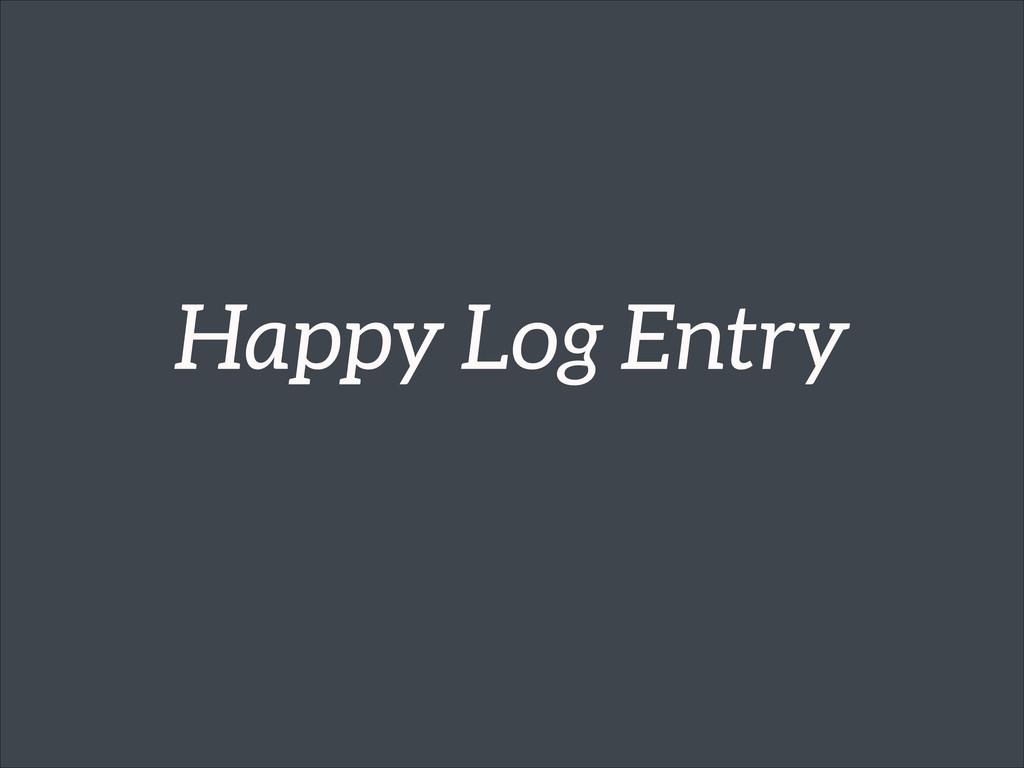 Happy Log Entry
