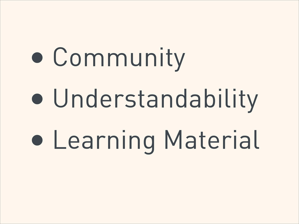 • Community • Understandability • Learning Mate...