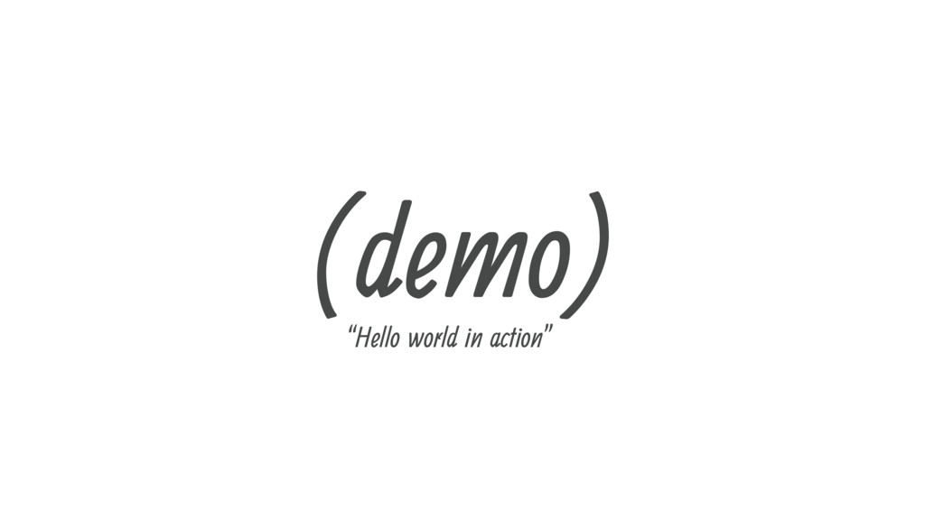 "(demo) ""Hello world in action"""