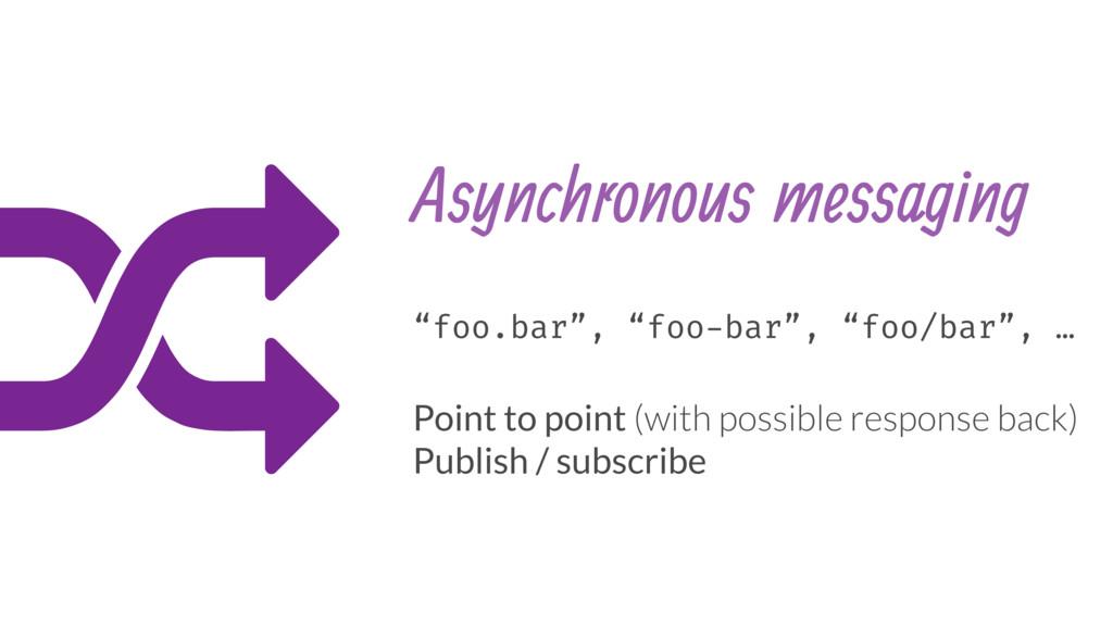 "/ Asynchronous messaging ""foo.bar"", ""foo-bar"", ..."