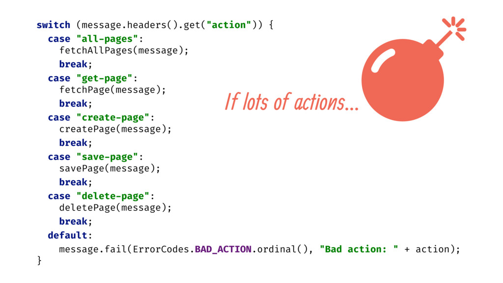 "switch (message.headers().get(""action"")) { case..."