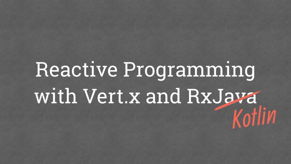 Reactive Programming with Vert.x and RxJava Kot...