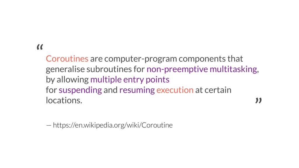 Coroutines are computer-program components that...