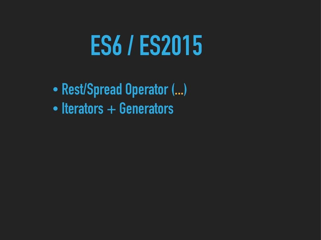 ES6 / ES2015 • Rest/Spread Operator (...) • Ite...