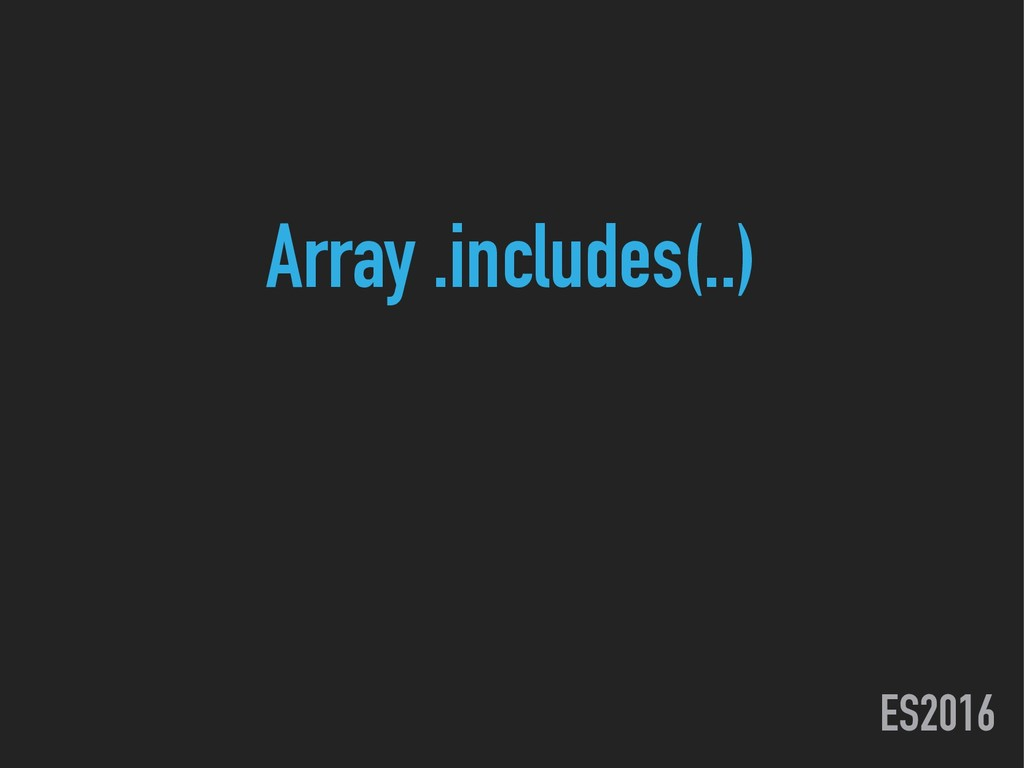 ES2016 Array .includes(..)