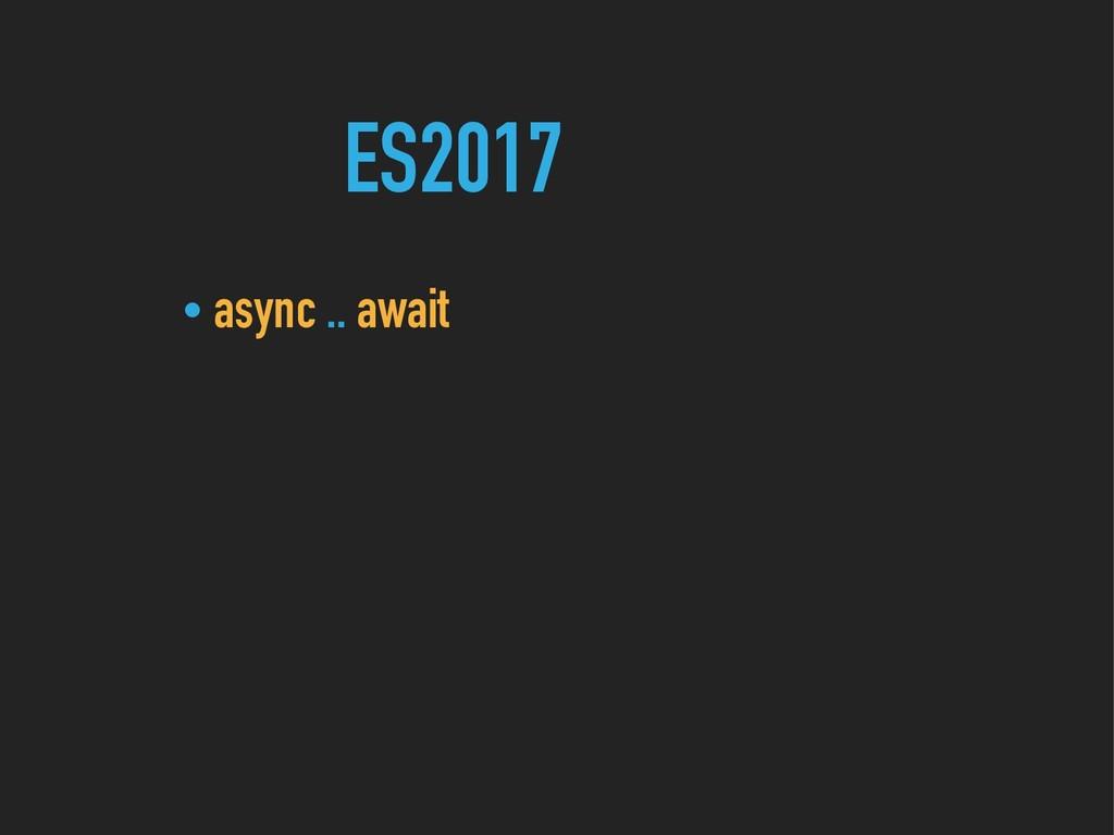 ES2017 • async .. await