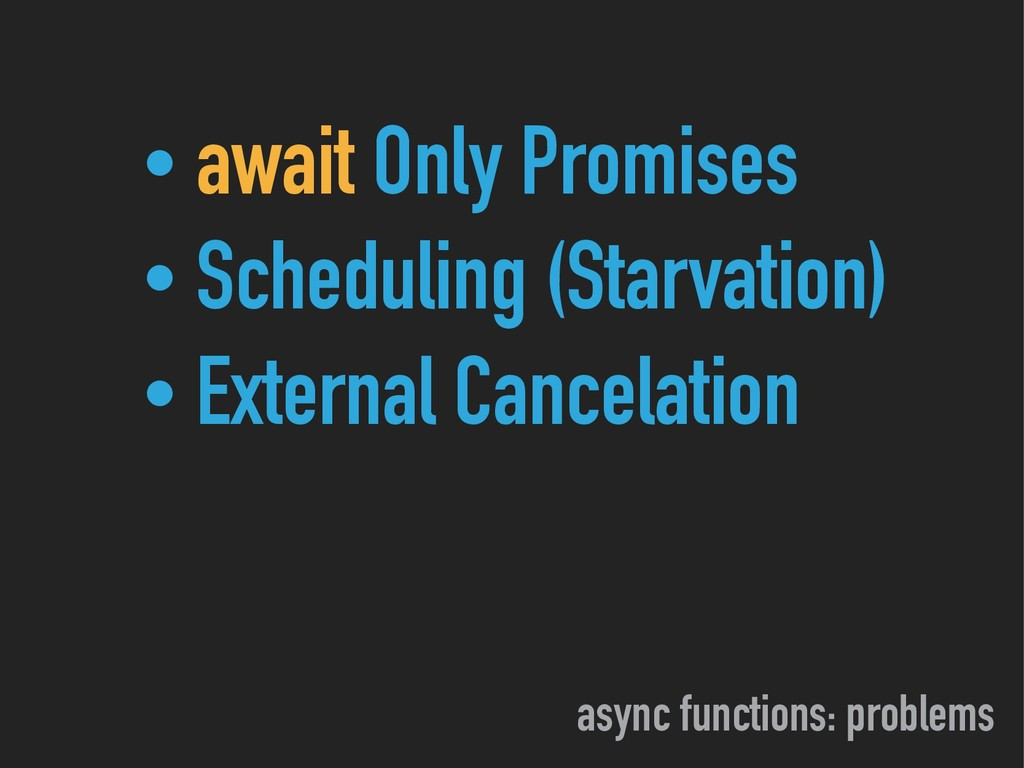 async functions: problems • await Only Promises...