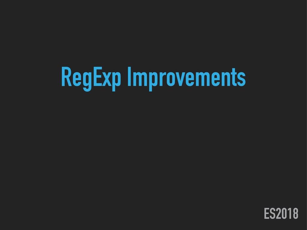 ES2018 RegExp Improvements