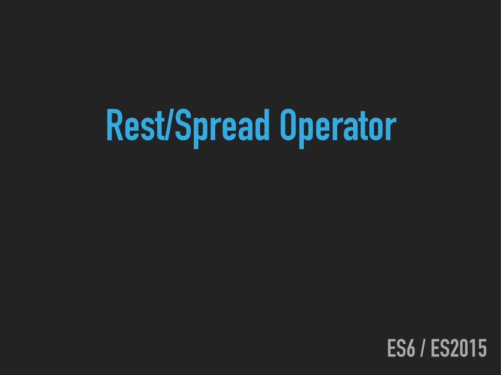ES6 / ES2015 Rest/Spread Operator
