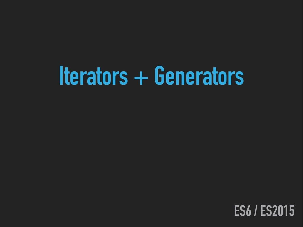ES6 / ES2015 Iterators + Generators