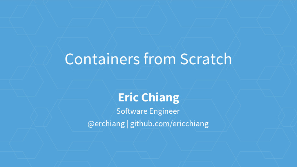 Containers from Scratch Eric Chiang Software En...