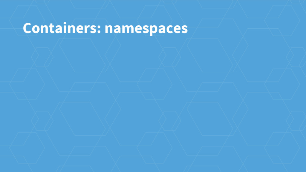Containers: namespaces