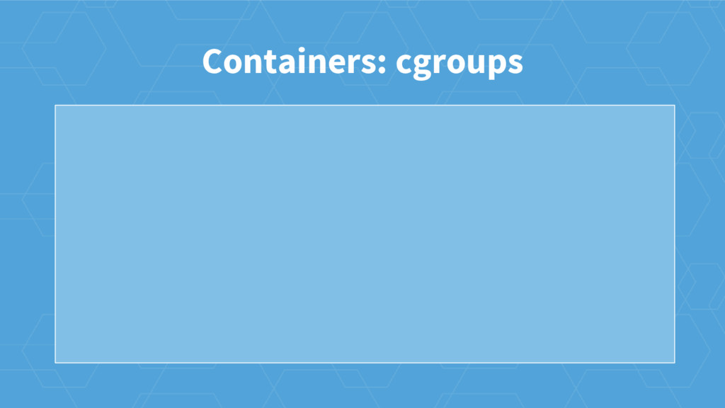 Containers: cgroups