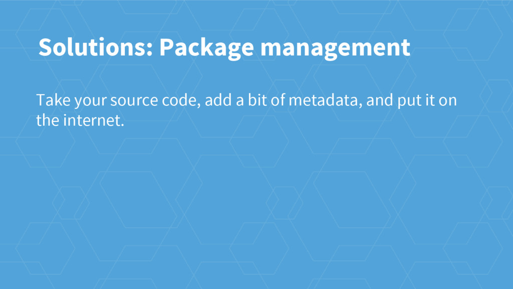 Solutions: Package management Take your source ...