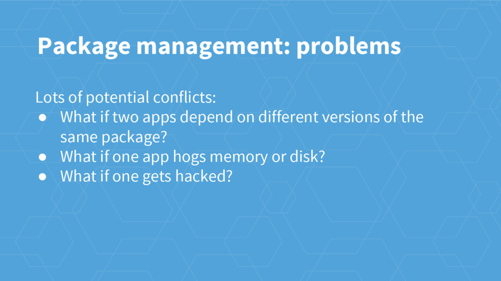 Package management: problems Lots of potential ...