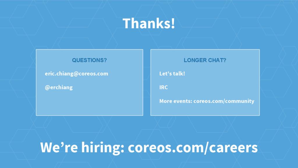 eric.chiang@coreos.com @erchiang QUESTIONS? Tha...