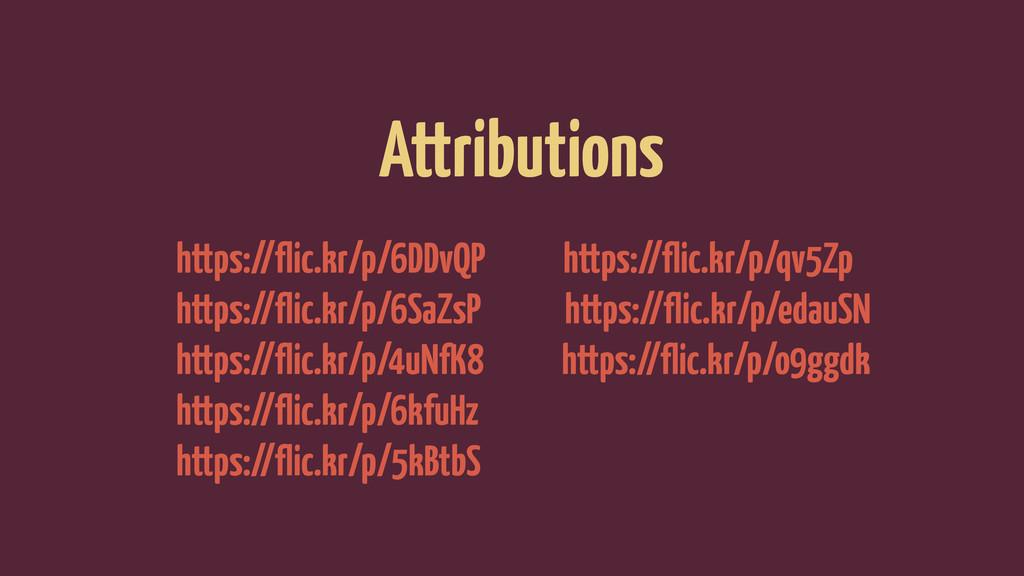 Attributions https://flic.kr/p/6DDvQP https://f...
