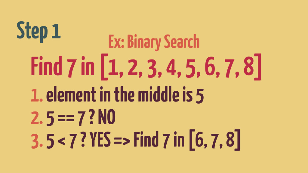 Ex: Binary Search Find 7 in [1, 2, 3, 4, 5, 6, ...