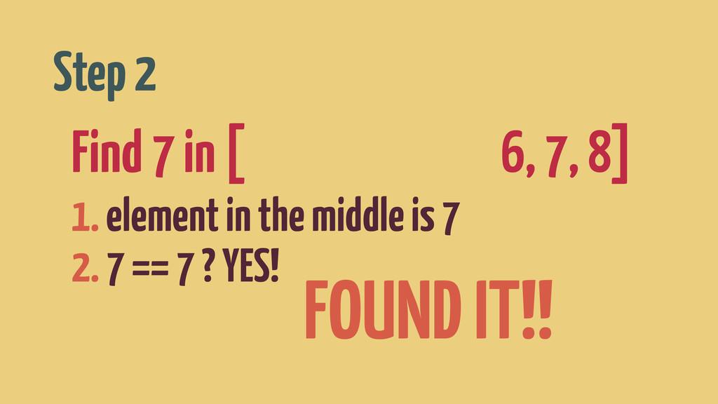 ! Find 7 in [0, 1, 2, 3, 4, 5, 6, 7, 8] 1. elem...