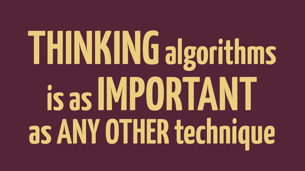 THINKING algorithms is as IMPORTANT as ANY OTHE...