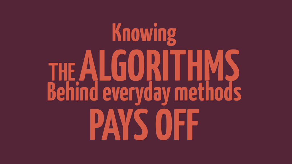 Knowing THE ALGORITHMS Behind everyday methods ...