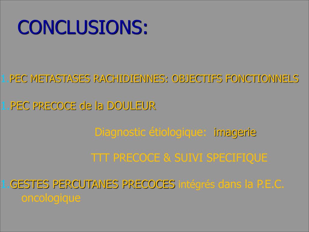 CONCLUSIONS: 1.PEC METASTASES RACHIDIENNES: OBJ...