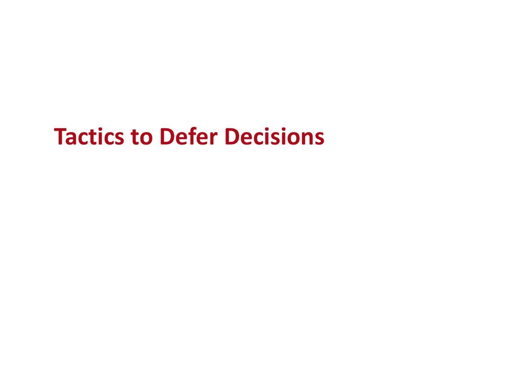 Tactics to Defer Decisions
