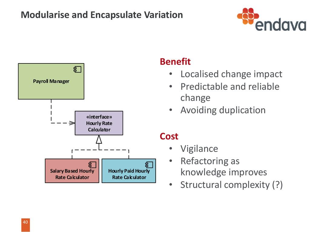 40 Benefit • Localised change impact • Predicta...