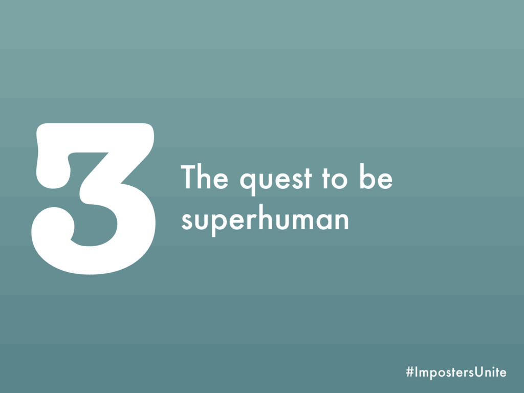#ImpostersUnite 3The quest to be superhuman