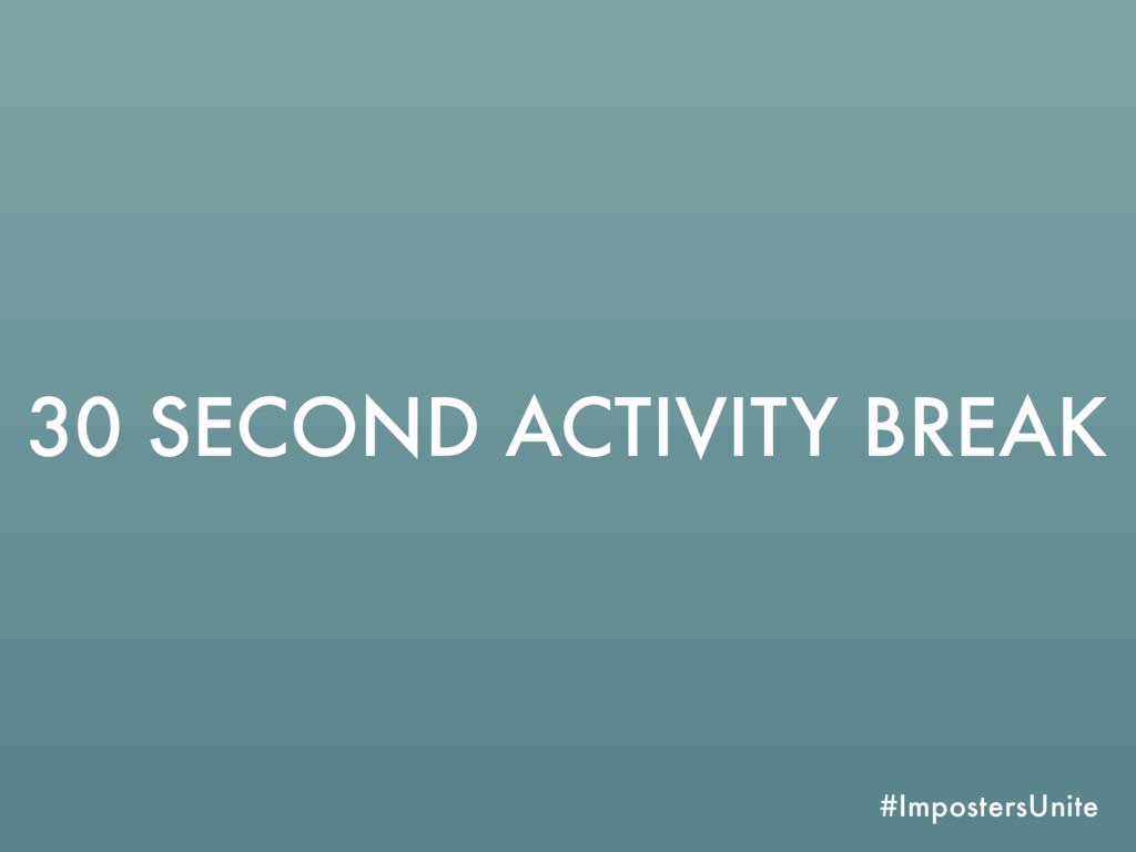 #ImpostersUnite 30 SECOND ACTIVITY BREAK