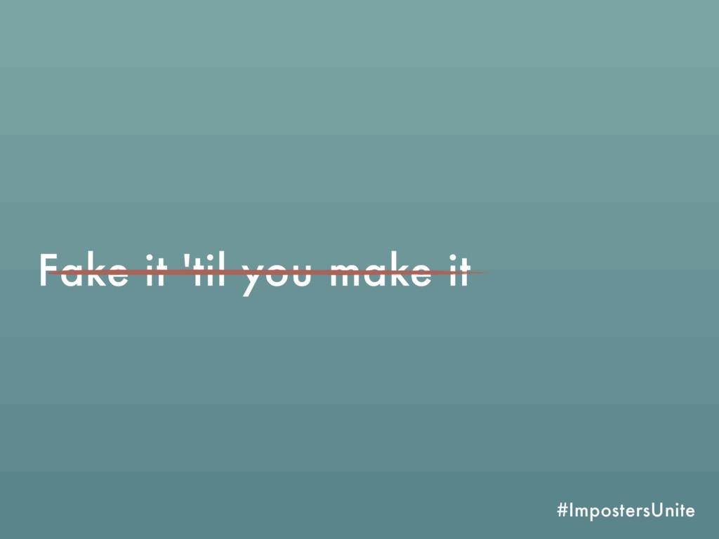 #ImpostersUnite Fake it 'til you make it