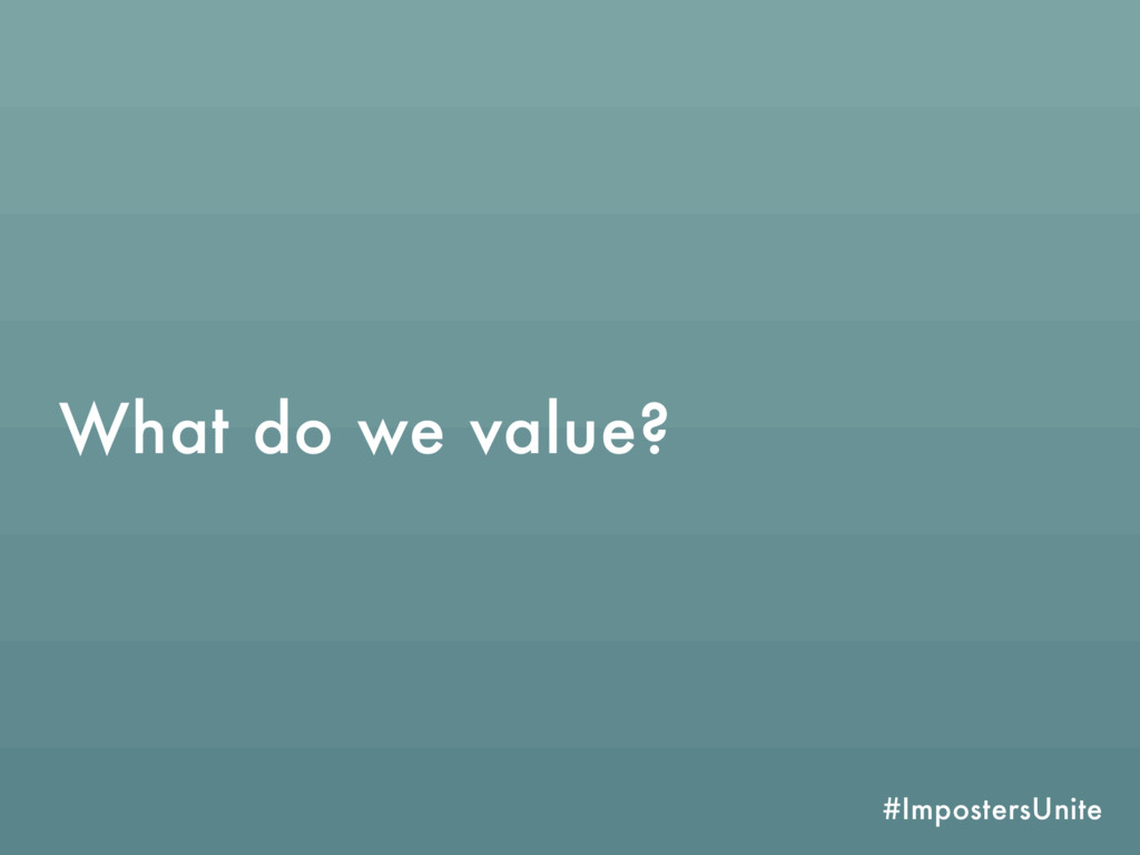 #ImpostersUnite What do we value?