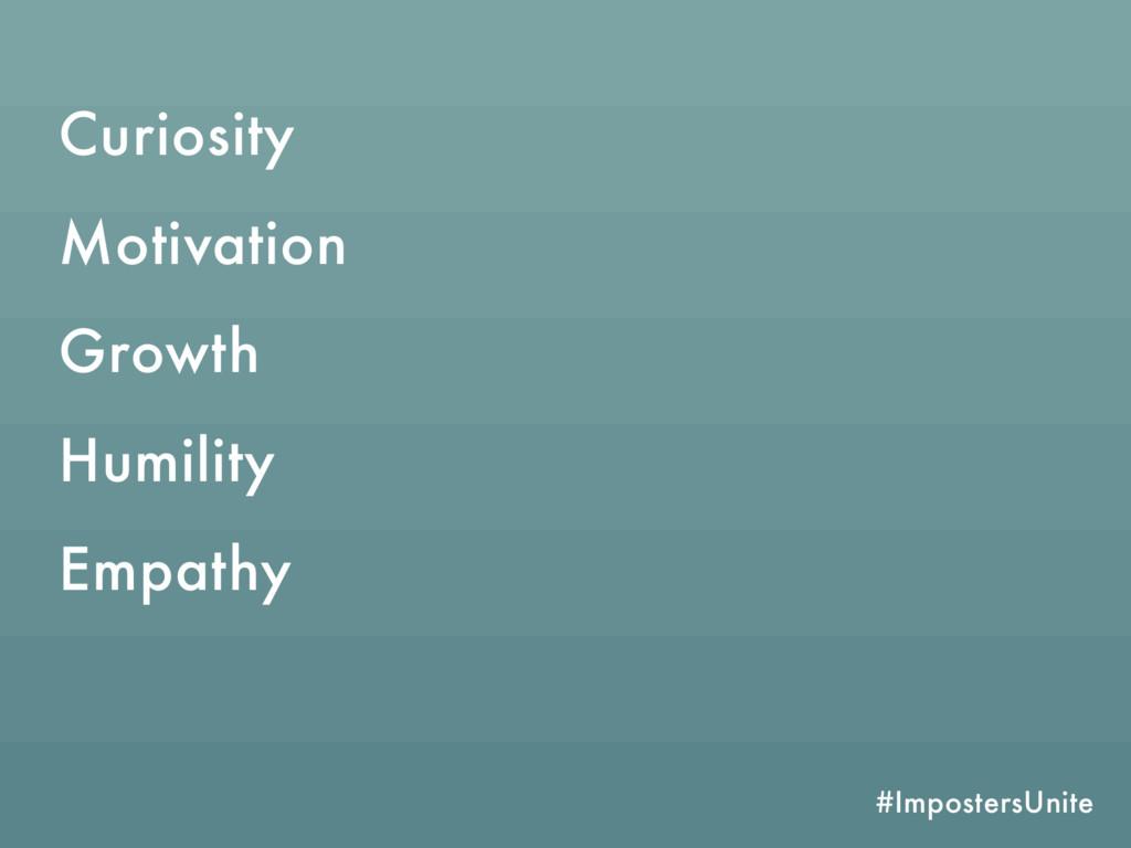 #ImpostersUnite Curiosity Motivation Humility E...
